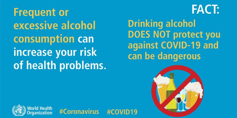Drinking alcohol DOES NOT protect you against COVID-19 and can be dangerous